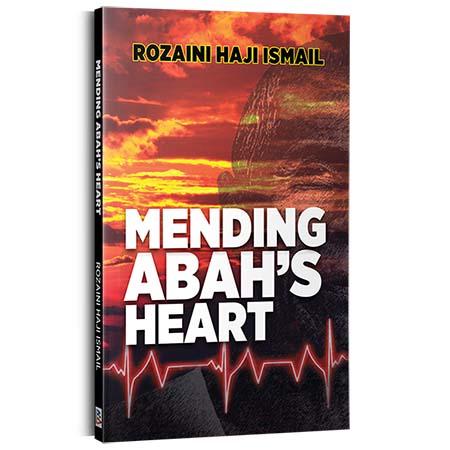 Mending Abah's Heart By Rozaini Haji Ismail
